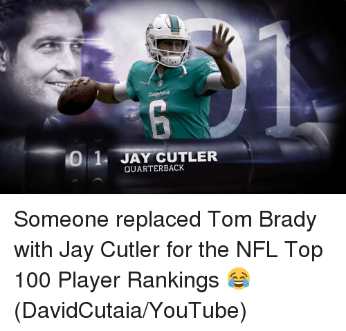 cutler: 0 1 JAY CUTLER  QUARTERBACK Someone replaced Tom Brady with Jay Cutler for the NFL Top 100 Player Rankings 😂 (DavidCutaia/YouTube)