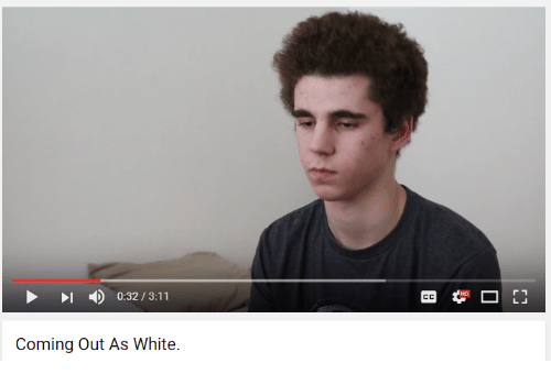 Youtube Snapshots: 0:32 3:11  Coming Out As White.