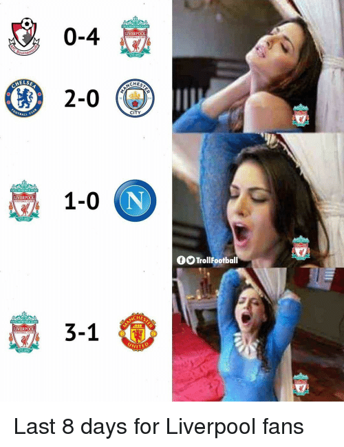 Youe: 0-4  LIVERPOOL  HELSE  CHES  2-0 (  OTBALL  CITY  ER  1-0 |  LIVERPOOL  LIVER  TrollFootball  CHES  YOUE NEVERWALKALONE  3-1  LIVERPOOL  FOOTBA Last 8 days for Liverpool fans