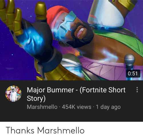 Major Bummer: 0:51  Major Bummer - (Fortnite Short  Story)  Marshmello 454K views 1 day ago Thanks Marshmello