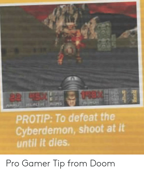 Cyberdemon Shoot: 0-8 4  22 4500  HLALTH S  PROTIP: To defeat the  Cyberdemon, shoot at it  until it dies. Pro Gamer Tip from Doom