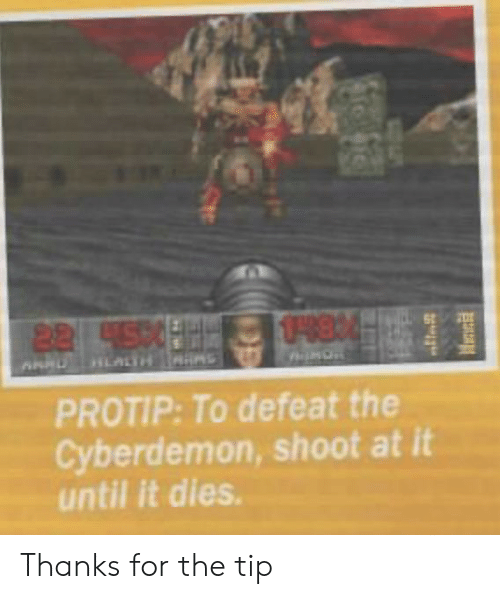 Cyberdemon Shoot: 0-8 4  22 4500  HLALTH S  PROTIP: To defeat the  Cyberdemon, shoot at it  until it dies. Thanks for the tip