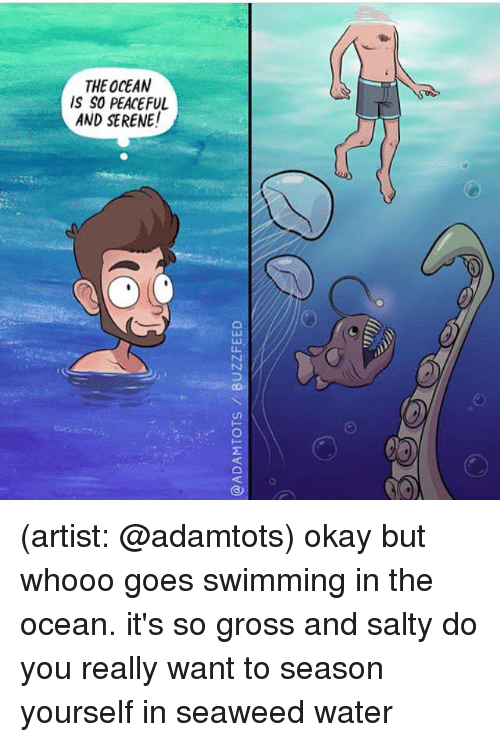 tsn: 0  ACE  E0D  HS  TSN (artist: @adamtots) okay but whooo goes swimming in the ocean. it's so gross and salty do you really want to season yourself in seaweed water