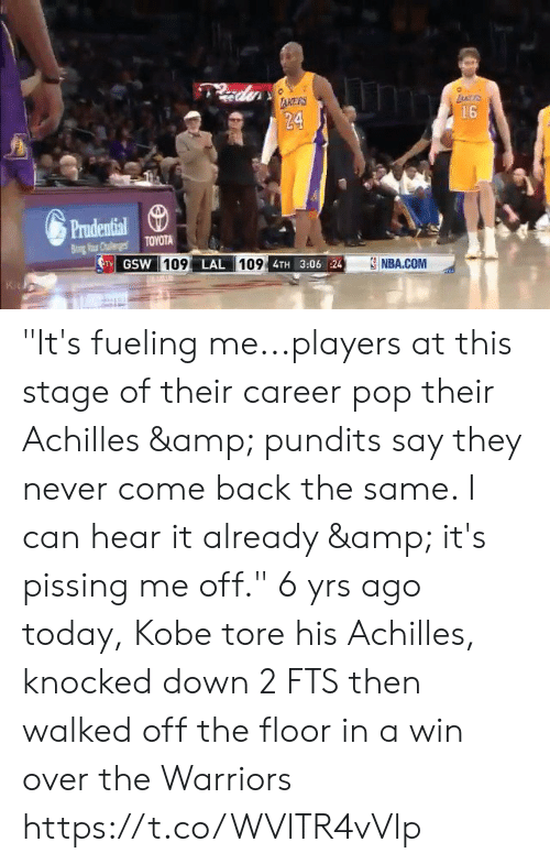 """pundits: 0  AKERS  24  Prudential  TY GSW  LAL  09 4TH 3:06 24  NBA.COM """"It's fueling me...players at this stage of their career pop their Achilles & pundits say they never come back the same. I can hear it already & it's pissing me off.""""  6 yrs ago today, Kobe tore his Achilles, knocked down 2 FTS then walked off the floor in a win over the Warriors https://t.co/WVlTR4vVlp"""