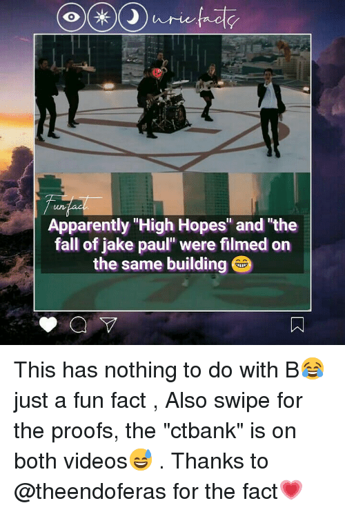 """Proofs: 0  Apparently High Hopes"""" and """"the  fall of jake paul"""" were filmed on  the same building This has nothing to do with B😂 just a fun fact , Also swipe for the proofs, the """"ctbank"""" is on both videos😅 . Thanks to @theendoferas for the fact💗"""