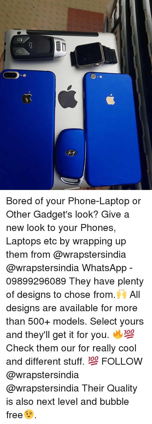 Bored, Memes, and Phone: 0 Bored of your Phone-Laptop or Other Gadget's look? Give a new look to your Phones, Laptops etc by wrapping up them from @wrapstersindia @wrapstersindia WhatsApp - 09899296089 They have plenty of designs to chose from.🙌 All designs are available for more than 500+ models. Select yours and they'll get it for you. 🔥💯 Check them our for really cool and different stuff. 💯 FOLLOW @wrapstersindia @wrapstersindia Their Quality is also next level and bubble free😉.
