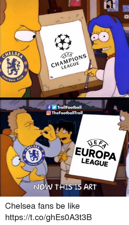 europa: 0  CHELS  CHAMPIONS  LEAGUE  OOTBALL  f  TrollFootba  ll  TheFootballTroll  ELSE  EUROPA  LEAGUE  OOTBAL  NOW THISIS ART Chelsea fans be like https://t.co/ghEs0A3t3B