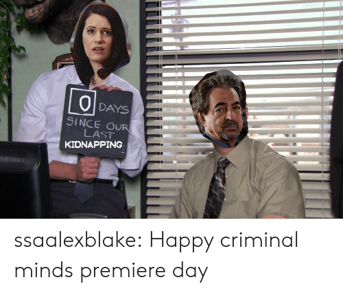 Criminal Minds: 0  DAYS  SINCE OUR  LAST  KIDNAPPING ssaalexblake:  Happy criminal minds premiere day