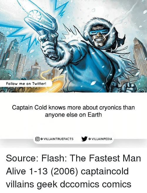 Fastest Man Alive: 0  Follow me on Twitter!  Captain Cold knows more about cryonics than  anyone else on Earth  回@VILLA IN TRUEFACTS  步@VILLA IN PEDI Source: Flash: The Fastest Man Alive 1-13 (2006) captaincold villains geek dccomics comics
