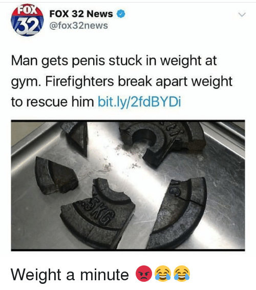 Funny, Gym, and News: 0  FOX 32 News  @fox32news  Man gets penis stuck in weight at  gym. Firefighters break apart weight  to rescue him bit.ly/2fdBYDi Weight a minute 😡😂😂