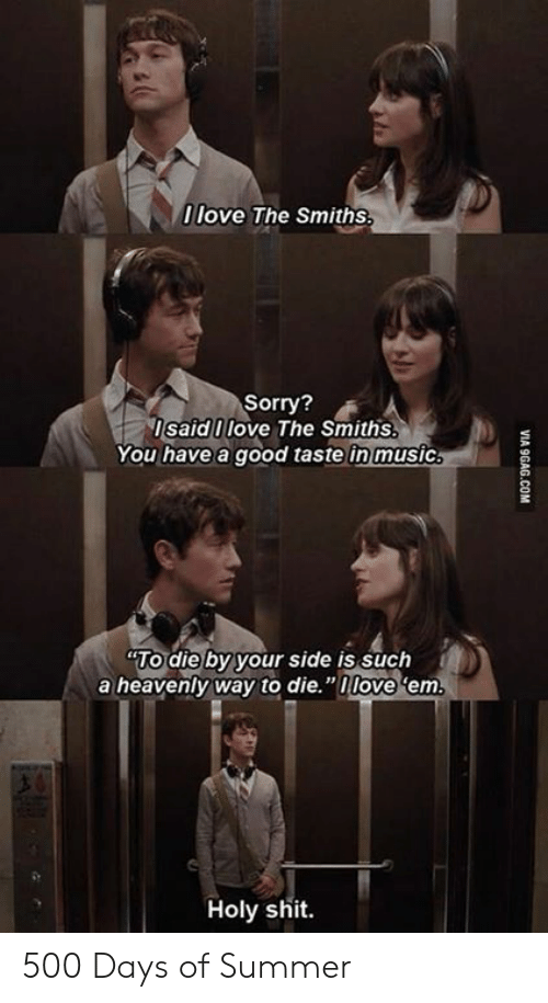 """smiths: 0 love The Smiths  Sorry?  IsaidI love The Smiths.  You have a good taste in music  TO die by your side is such  a heavenly way to die.""""nlove 'em  Holy shit.  VI  9GAG.COM 500 Days of Summer"""