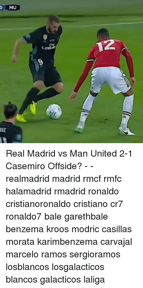 Memes, Real Madrid, and Ronaldo: 0 MU  2  ALE Real Madrid vs Man United 2-1 Casemiro Offside? - - realmadrid madrid rmcf rmfc halamadrid rmadrid ronaldo cristianoronaldo cristiano cr7 ronaldo7 bale garethbale benzema kroos modric casillas morata karimbenzema carvajal marcelo ramos sergioramos losblancos losgalacticos blancos galacticos laliga