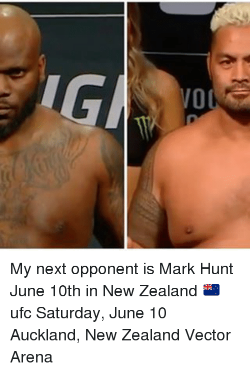 vector: 0 My next opponent is Mark Hunt June 10th in New Zealand 🇳🇿 ufc Saturday, June 10 Auckland, New Zealand Vector Arena