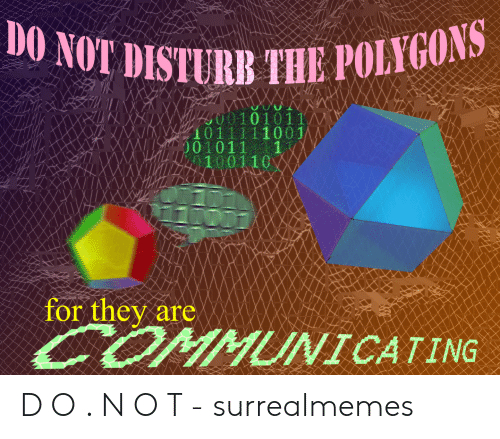 Do Not Disturb Meme: 0 NOT DISTURB TUE POLNGONS  010111  IA  for they are D O . N O T - surrealmemes