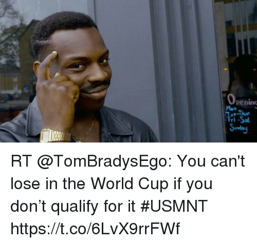 usmnt: 0  peninc  Mon  E-Thue  Tri-Sa RT @TomBradysEgo: You can't lose in the World Cup if you don't qualify for it #USMNT https://t.co/6LvX9rrFWf