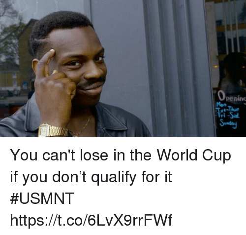 usmnt: 0  peninc  Mon  E-Thue  Tri-Sa You can't lose in the World Cup if you don't qualify for it #USMNT https://t.co/6LvX9rrFWf