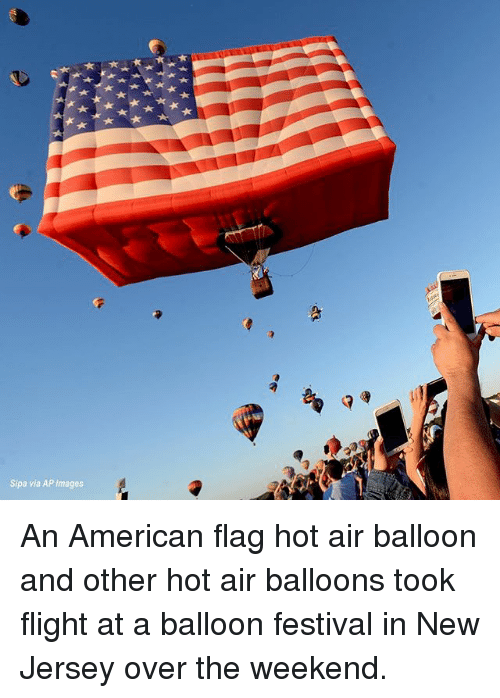hot air balloons: 0  Sipa via AP Images An American flag hot air balloon and other hot air balloons took flight at a balloon festival in New Jersey over the weekend.