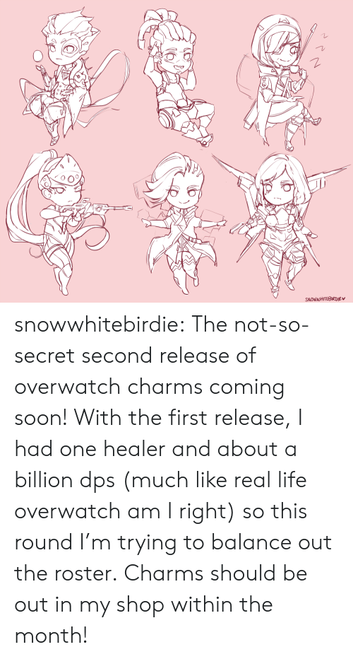 charms: 0  SNOWWHITEBIRDIEv snowwhitebirdie: The not-so-secret second release of overwatch charms coming soon! With the first release, I had one healer and about a billion dps(much like real life overwatch am I right) so this round I'm trying to balance out the roster. Charms should be out in my shop within the month!