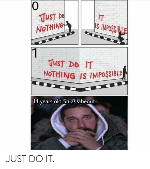 Shia LaBeouf: 0  UST  NoTHiNG  IT  S IMPOSSI  TuST DO IT  NoTHING IS IMPOSSIBLR  ears old Shia Labeouf: JUST DO IT.