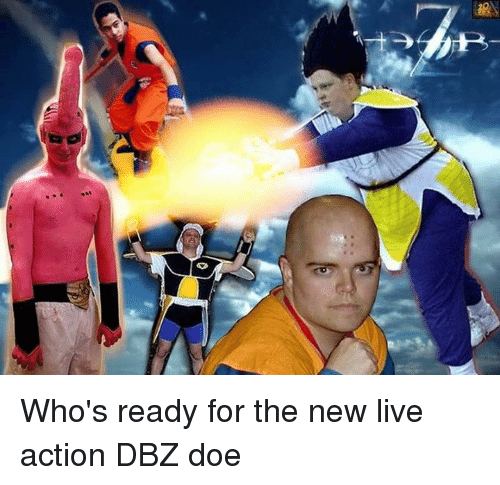 Dank Memes: 0 Who's ready for the new live action DBZ doe