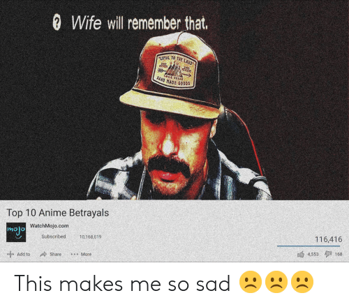 Watchmojo Com: 0 Wife will remember that.  LOYAL TO TA  HAND HADE GoDDS  Top 10 Anime Betrayals  mojo  WatchMojo.com  Subscribed  10,168,619  116,416  Add to Share 。。。More  4,553タ1 168 This makes me so sad ☹☹☹