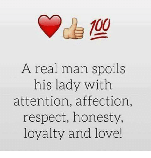 Memes, Affect, and Honesty: 00  A real man spoils  his lady with  attention, affection,  respect, honesty,  loyalty and love!