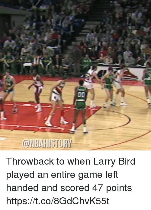 Larry Bird: 00  BAHISTORY Throwback to when Larry Bird played an entire game left handed and scored 47 points https://t.co/8GdChvK55t