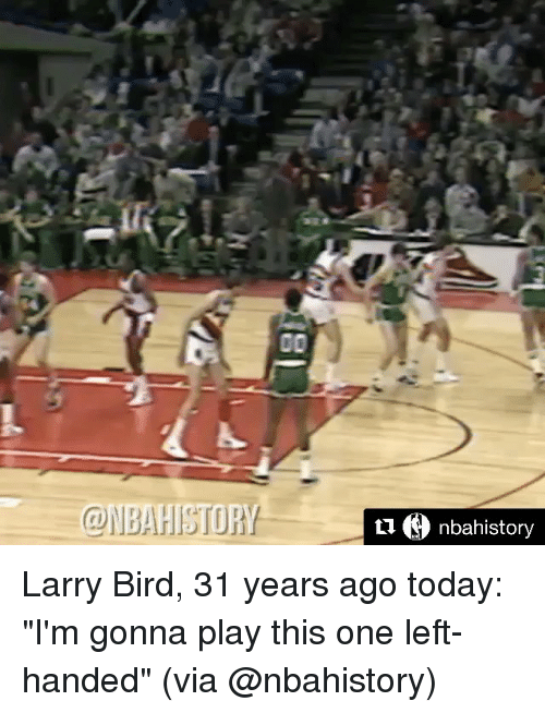 "Larry Bird: 00  nbahistory Larry Bird, 31 years ago today: ""I'm gonna play this one left-handed"" (via @nbahistory)"
