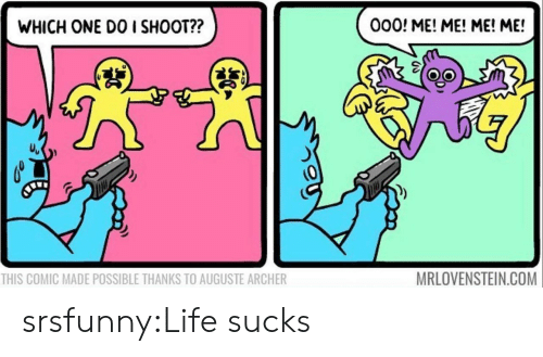 life sucks: 000! ME! ME! ME! ME!  WHICH ONE DO I SHOOT??  (9  MRLOVENSTEIN.COM  THIS COMIC MADE POSSIBLE THANKS TO AUGUSTE ARCHER srsfunny:Life sucks