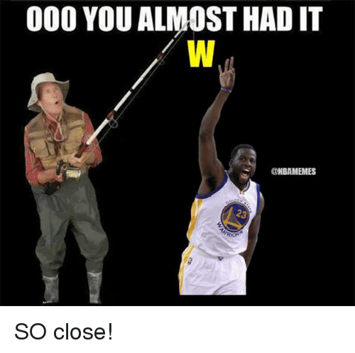 you almost had it: 000 YOU ALMOST HAD IT  @HBAMEMES SO close!