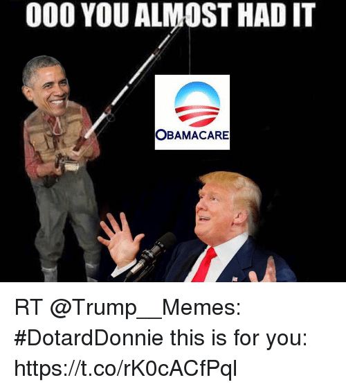 000 YOU ALMOST HADIT OBAMACARE RT #DotardDonnie This Is ...