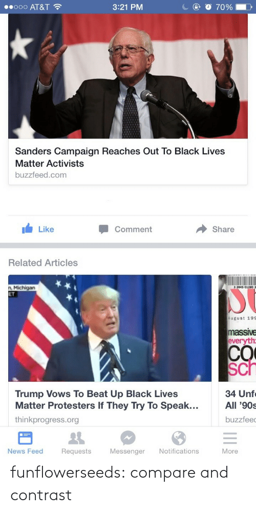 Thinkprogress: 00000 AT&T ?  3:21 PM  O70%  Sanders Campaign Reaches Out To Black Lives  Matter Activists  buzzfeed.com  Like  Comment  Share  Related Articles  n. Michigan  ET  3 3045 01280  August 199  massive  everyth:  CO  sch  34 Unfe  Trump Vows To Beat Up Black Lives  Matter Protesters If They Try To Speak...  All '90s  thinkprogress.org  buzzfeed  News Feed  Requests  Messenger  Notifications  More funflowerseeds:  compare and contrast