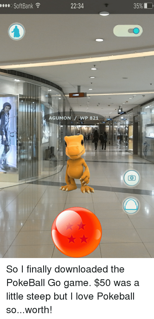 Funny: 00000 SoftBank  22:34  AGUMON WP 821  35%D So I finally downloaded the PokeBall Go game. $50 was a little steep but I love Pokeball so...worth!
