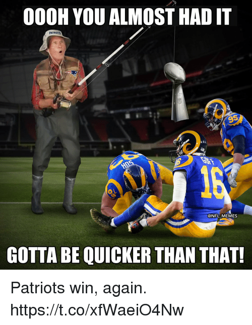 Gotta Be Quicker: 000H YOU ALMOST HAD IT  PATRIOTS  9  @NFL MEMES  GOTTA BE QUICKER THAN THAT! Patriots win, again. https://t.co/xfWaeiO4Nw
