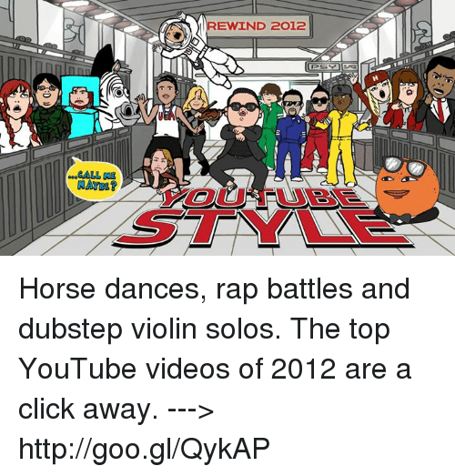 Click, Dancing, and Dank: .00CALL  NAret?  EWIND 2012 Horse dances, rap battles and dubstep violin solos. The top YouTube videos of 2012 are a click away. ---> http://goo.gl/QykAP
