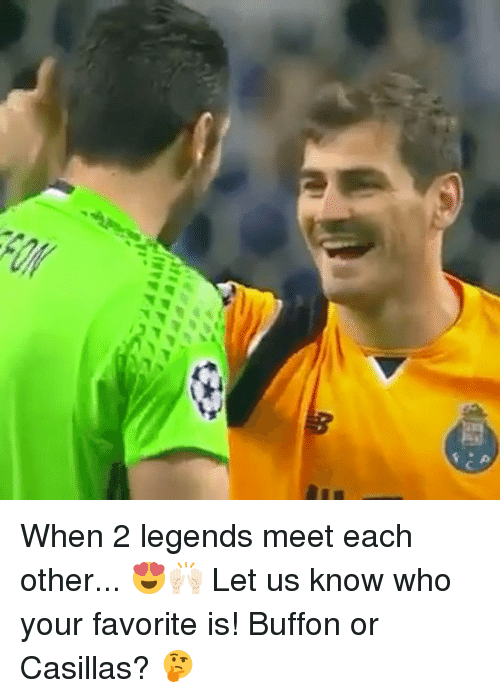 Memes, 🤖, and Legend: 01(  4°C  c  Yigr When 2 legends meet each other... 😍🙌🏻 Let us know who your favorite is!⠀ Buffon or Casillas? 🤔⠀