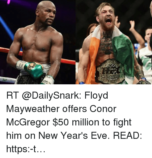 Conor McGregor, Floyd Mayweather, and Football: 01 RT @DailySnark: Floyd Mayweather offers Conor McGregor $50 million to fight him on New Year's Eve. READ: https:-t…