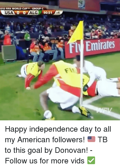 Fifa, Goals, and Independence Day: 010 FIFA WORLD CUPTM-GROUP C  90:51 +4  F Emirates  FIs Happy independence day to all my American followers! 🇺🇸 TB to this goal by Donovan! - Follow us for more vids ✅