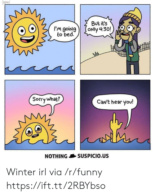 cant-hear-you: 0100  But its  I'm goiNg  to bed.  Sorry what?  CaN't hear you!  NOTHING SUSPICIO.US Winter irl via /r/funny https://ift.tt/2RBYbso