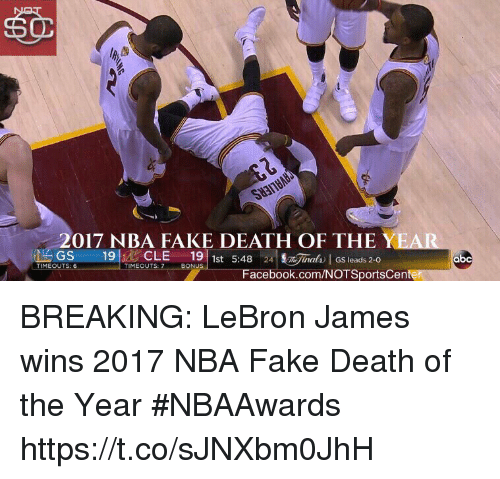 Abc, Facebook, and Fake: 017 NBA FAKE DEATH OF THE YEAR  GS 19CLE 19 1st548 al leads 2-0  NGS9CLE 19 t 5:48 24nTmaty I GS loads 2-0  1st 5:48 24 0  abc  TIMEOUTS:6  TIMEOUTS: 7  BONU  Facebook.com/NOTSportsCen BREAKING: LeBron James wins 2017 NBA Fake Death of the Year #NBAAwards https://t.co/sJNXbm0JhH
