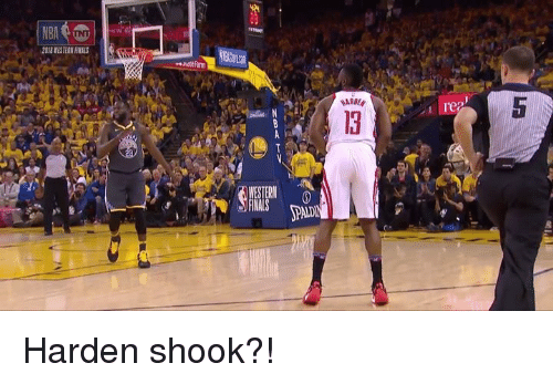 Harden, Shook, and Wes: 018 WES TERN ENALS  It  13 Harden shook?!