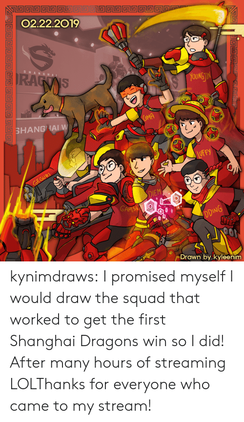 gam: 02.22.2019  SHA NGHA I  OUNG  TI  COMA  SHANGHAI W  DIEM  GAM  Drawn by kyleenim kynimdraws:  I promised myself I would draw the squad that worked to get the first Shanghai Dragons win so I did! After many hours of streaming LOLThanks for everyone who came to my stream!