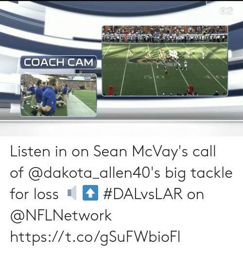 Call Of: 02  COACH CAM  DAMS Listen in on Sean McVay's call of @dakota_allen40's big tackle for loss 🔈⬆️  #DALvsLAR on @NFLNetwork https://t.co/gSuFWbioFl