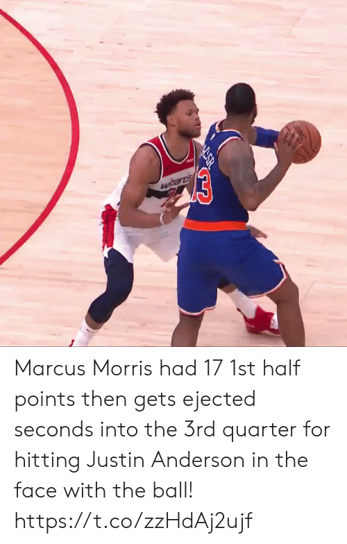 anderson: 03  witards Marcus Morris had 17 1st half points then gets ejected seconds into the 3rd quarter for hitting Justin Anderson in the face with the ball!  https://t.co/zzHdAj2ujf