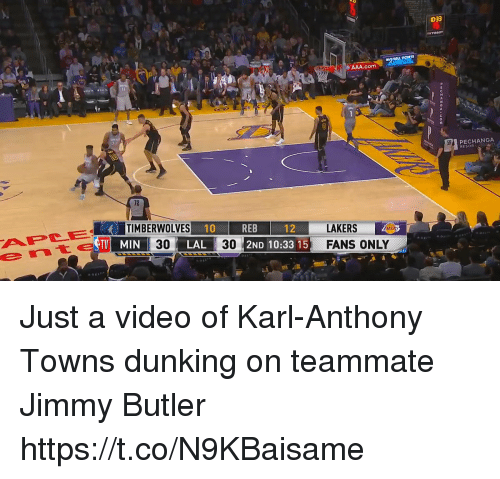 timberwolves: 033  e AAA.com  PECHANGA  RESOR  TIMBERWOLVES  10  REB  2ND 10:33 15  LAKERSAR  FANS ONLY  12  TV MIN  30  LAL  30 Just a video of Karl-Anthony Towns dunking on teammate Jimmy Butler https://t.co/N9KBaisame