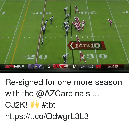Memes, Tbt, and 10 2: 04  1ST&10  2 0  ARI 0 1ST 4:13 6st &10  ARI- 1ST 4:13 06 Re-signed for one more season with the @AZCardinals ... CJ2K! 🙌  #tbt https://t.co/QdwgrL3L3l