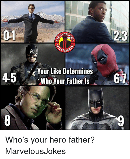 Memes, 🤖, and Hero: 04  23  ERTAIN  Your Like Determines  Who Your Father ls Who's your hero father? MarvelousJokes