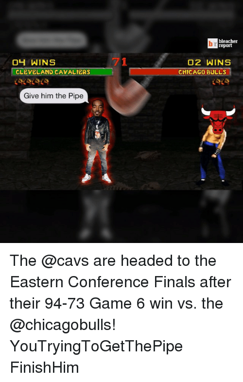 Cavs, Chicago, and Chicago Bulls: 04 WINS  CLEVELAND CAVALIERS  Give him the Pipe  bleacher  report  O2 WINS  CHICAGO BULLS The @cavs are headed to the Eastern Conference Finals after their 94-73 Game 6 win vs. the @chicagobulls! YouTryingToGetThePipe FinishHim