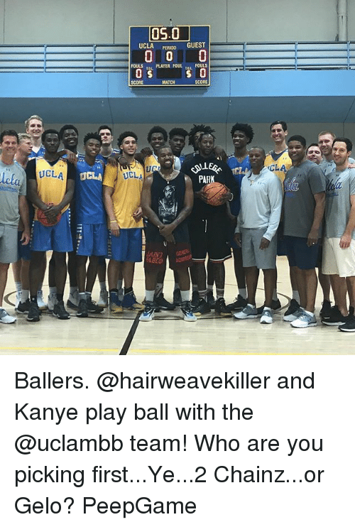 Kanye, Memes, and Match: 05.0  UCLAERO GUEST  PERIOO  FOULS PLAYER FOUL FOULS  SCORE  MATCH  SCORE  CL  UCLA  UCLA  UCL  PARRK  AD Ballers. @hairweavekiller and Kanye play ball with the @uclambb team! Who are you picking first...Ye...2 Chainz...or Gelo? PeepGame