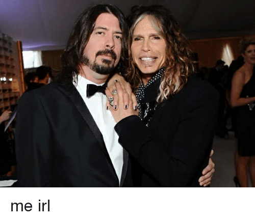 Dave Grohl, Irl, and Me IRL: 06 me irl
